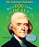 The Louisiana Purchase: Would You Close the Deal? (What Would You Do? (Enslow))