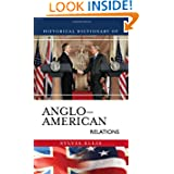 Historical Dictionary of Anglo-American Relations (Historical Dictionaries of Diplomacy and Foreign Relations)...