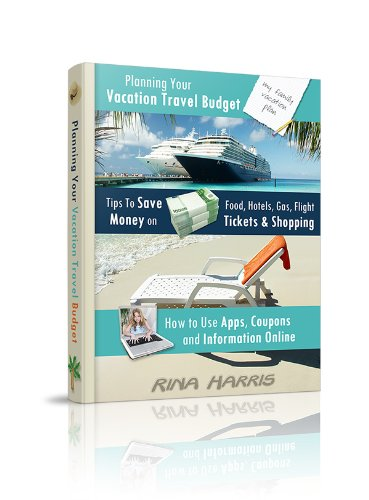 Planning Your Vacation Travel Budget: Tips To