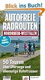 Autofreie Radrouten Nordrhein-Westfalen: 50 Touren �ber Uferwege und ehemalige Bahntrassen