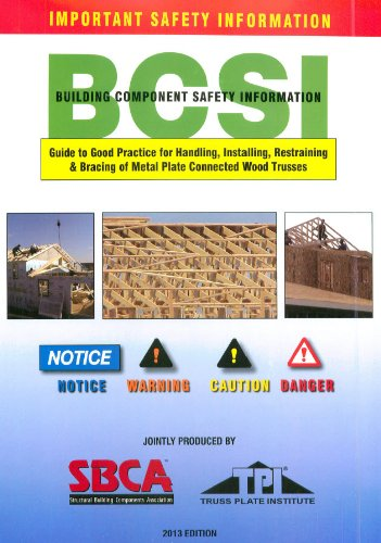 BCSI Building Component Safety Information Guide to Good Practice for Handling, Installing, Restraining & Bracing of Metal Plate Connected Wood Trusses PDF
