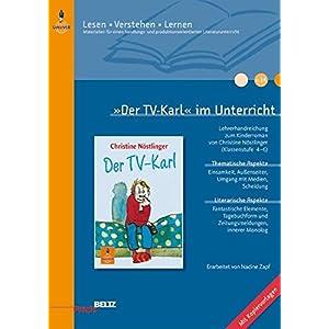 »Der TV-Karl« im Unterricht: Lehrerhandreichung zum Kinderroman von Christine Nöstlinger (Klassen