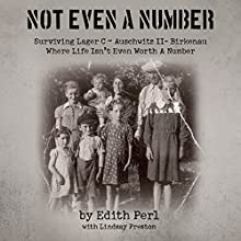 Not Even a Number: Surviving Larger C - Auschwitz II - Birkenau | Livre audio Auteur(s) : Edith Perl Narrateur(s) : Kay Webster
