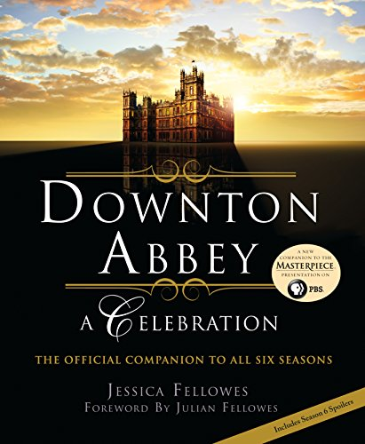 Download Downton Abbey - A Celebration: The Official Companion to All Six Seasons