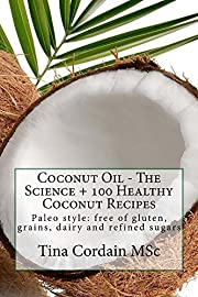 Coconut Oil - The Science + 100 Healthy Coconut Recipes: Is coconut oil really a powerful health food or should it be avoided? What does science say?