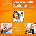 Converse with Charisma!: How to Talk to Anyone and Enjoy Networking (       UNABRIDGED) by  Made for Success Narrated by Brian Tracy, Jim Rohn, Dianna Booher, Brad Worthley, Marjorie Brody, Chris Widener, Lorraine Howell