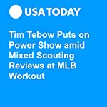 Tim Tebow Puts on Power Show amid Mixed Scouting Reviews at MLB Workout | Josh Peter