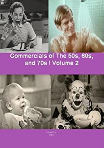 Commercials of The 50s, 60s, and 70s! Volume 2