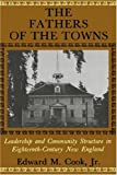 img - for The Fathers of the Towns: Leadership and Community Structure in Eighteenth-Century New England (The Johns Hopkins University Studies in Historical and Political Science) book / textbook / text book
