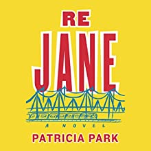 Re Jane: A Novel (       UNABRIDGED) by Patricia Park Narrated by Diana Bang