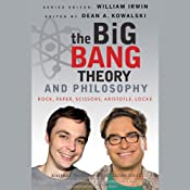 The Big Bang Theory and Philosophy: Rock, Paper, Scissors, Aristotle, Locke | [Dean Kowalski (Editor), William Irwin (Editor)]