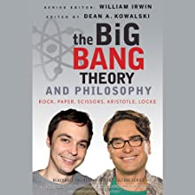 The Big Bang Theory and Philosophy: Rock, Paper, Scissors, Aristotle, Locke (       UNABRIDGED) by Dean Kowalski (Editor), William Irwin (Editor) Narrated by Andrew Eiden