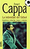 img - for La intimidad del futbol: Grandeza y miserias, juego y entorno (Spanish Edition) book / textbook / text book