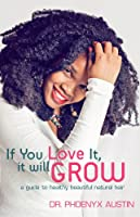 If You Love It, It Will Grow: A Guide To Healthy, Beautiful Natural Hair (English Edition)