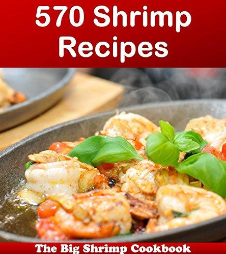 570 Shrimp Recipes: The Big Shrimp Cookbook (shrimp cookbook, shrimp recipes, shrimp, shrimp recipe book, shrimp cookbooks) by Jade Jones