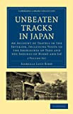 Unbeaten Tracks in Japan 2 Volume Paperback Set: An Account of Travels in the Interior, Including Visits to the Aborigines of Yezo and the Shrines of ... Library Collection - Travel and Exploration) (110801464X) by Isabella Lucy Bird