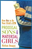 Image of Prodigal Sons and Material Girls: How Not to Be Your Child's ATM