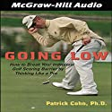 Going Low: How to Break Your Individual Golf Scoring Barrier by Thinking Like a Pro (       UNABRIDGED) by Patrick J. Cohn Narrated by McGraw-Hill Education