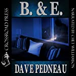 B. & E.: A Whit Pynchon Mystery, Book 5 (       UNABRIDGED) by Dave Pedneau Narrated by Chet Williamson