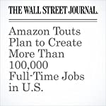 Amazon Touts Plan to Create More Than 100,000 Full-Time Jobs in U.S. | Laura Stevens