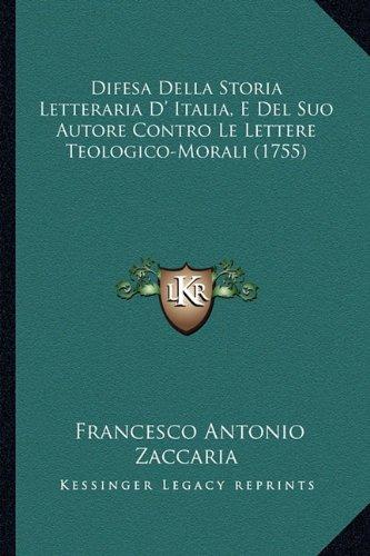 Difesa Della Storia Letteraria D' Italia, E del Suo Autore Contro Le Lettere Teologico-Morali (1755)