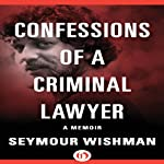 Confessions of a Criminal Lawyer: A Memoir | Seymour Wishman