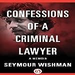 Confessions of a Criminal Lawyer: A Memoir | Seymour Wishman