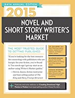 2015 Novel & Short Story Writer's Market: The Most Trusted Guide to Getting Published