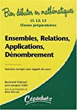 Ensembles, Relations, Applications, Dnombrement-Exercices corrigs avec rappels de cours - L1, L 2, L3, Classes prparatoires-Collection : Bien dbuter en mathmatiques