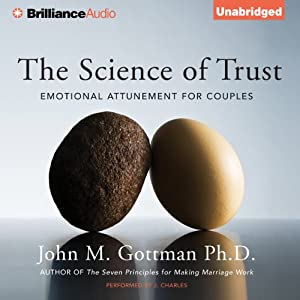 The Science of Trust: Emotional Attunement for Couples | [John M. Gottman]