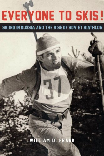 Everyone to Skis! - Skiing in Russia and the Rise of Soviet Biathlon