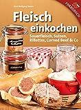 Fleisch einkochen: Sauerfleisch, Sulzen, Rillettes, Corned Beef & Co
