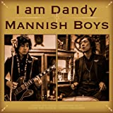 MANNISH BOYS「I am Dandy」