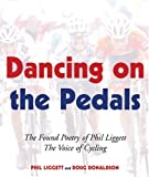 Dancing on the Pedals: The Found Poetry of Phil Liggett, The Voice of Cycling (1891369555) by Liggett, Phil
