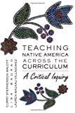 Teaching Native America Across the Curriculum (Counterpoints: Studies in the Postmodern Theory of Education)