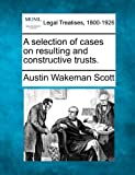 img - for A selection of cases on resulting and constructive trusts. book / textbook / text book