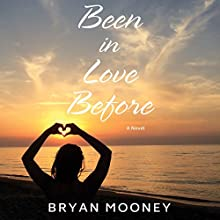 Been in Love Before: A Novel Audiobook by Bryan Mooney Narrated by Danny Campbell