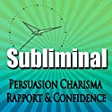 Subliminal Persuasion: Charisma, Rapport, Trust, and Confidence with Binaural Meditation Rpc & Ngn Speech by  Subliminal Hypnosis Narrated by Joel Thielke