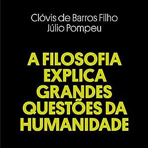 A Filosofia Explica Grandes Questões da Humanidade [Philosophy Explains Big Questions of Humanity] Audiobook