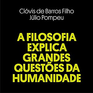 A Filosofia Explica Grandes Questões da Humanidade [Philosophy Explains Big Questions of Humanity] Hörbuch