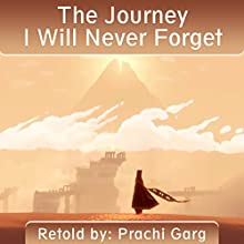 The Journey I Will Never Forget Audiobook by Prachi Garg Narrated by Nigel Barks Field