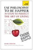 img - for Use Philosophy to be Happier - 30 Steps to Perfect the Art of Living: Teach Yourself book / textbook / text book