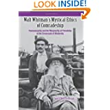 Walt Whitman's Mystical Ethics of Comradeship: Homosexuality and the Marginality of Friendship at the Crossroads...