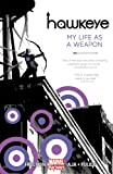 Book - Hawkeye, Vol. 1: My Life as a Weapon (Marvel NOW!)