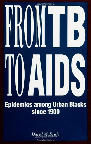 From Tb To Aids: Epidemics Among Urban Blacks Since 1900 (Suny Series In Afro-American Studies) (Afro-American Studies Series)