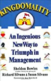 Kingdomality An Ingenious New Way to Triumph in Management by Bowles, Sheldon, Silvano, Richard and Susan R. [Hyperion,2005] [Hardcover]