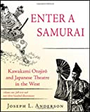 Enter a Samurai: Kawakami Otojiro and Japanese Theatre in the West, Volume 1 (160494367X) by Anderson, Joseph L.