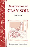 img - for Gardening in Clay Soil: Storey's Country Wisdom Bulletin A-140 (Storey Publishing Bulletin ; a-140) book / textbook / text book