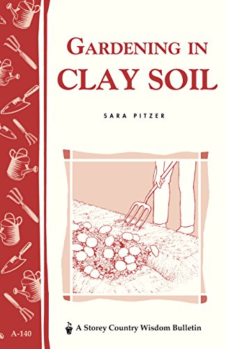 Gardening in Clay Soil: Storey's Country Wisdom Bulletin A-140 (Storey Publishing Bulletin)