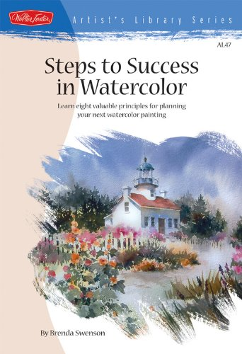 Steps to Success in Watercolor: Learn Eight Valuable Principles for Planning Your Next Watercolor Painting (Artist's Lib